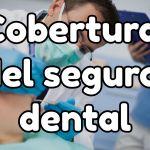 ¿Qué cubre mi seguro dental?
