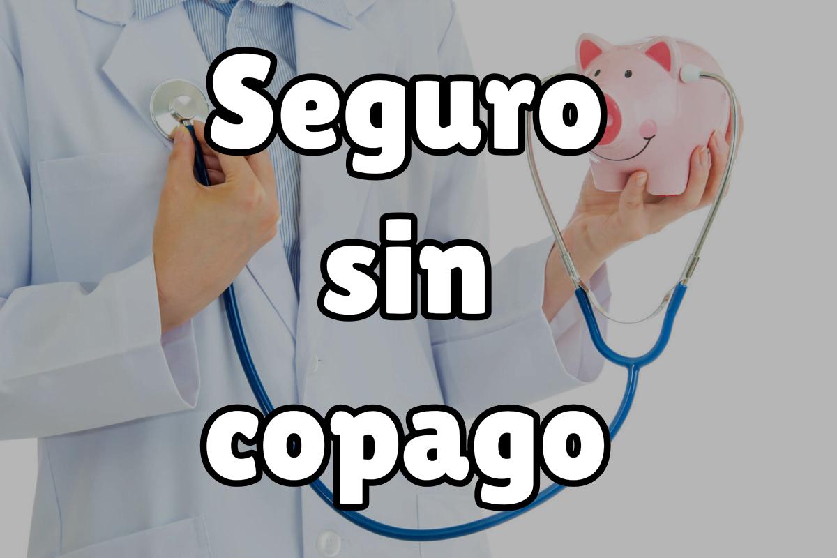 Ventajas de los seguros médicos sin copago